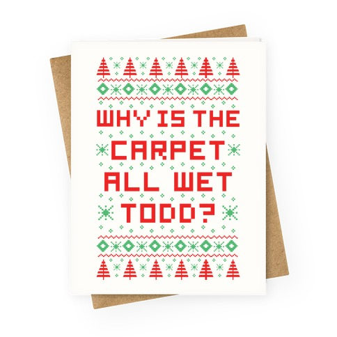 Why is the Carpet All Wet Todd Greeting Card