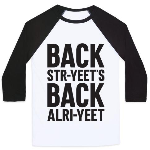 Backstr-yeet's Back Alri-yeet! Baseball Tee