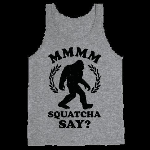 MMMM Squatcha Say Sasquatch Tank Top