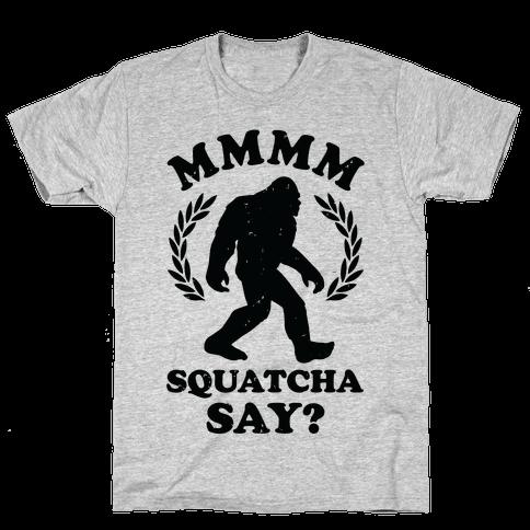 MMMM Squatcha Say Sasquatch Mens T-Shirt