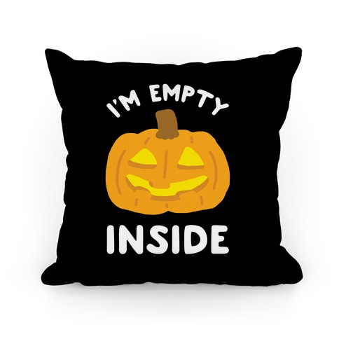 I'm Empty Inside Pillow