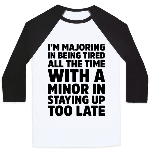 Majoring In Being Tired All The Time  Baseball Tee