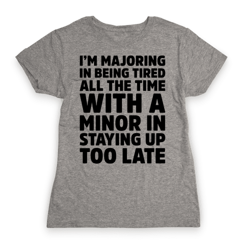 Majoring In Being Tired All The Time  Womens T-Shirt