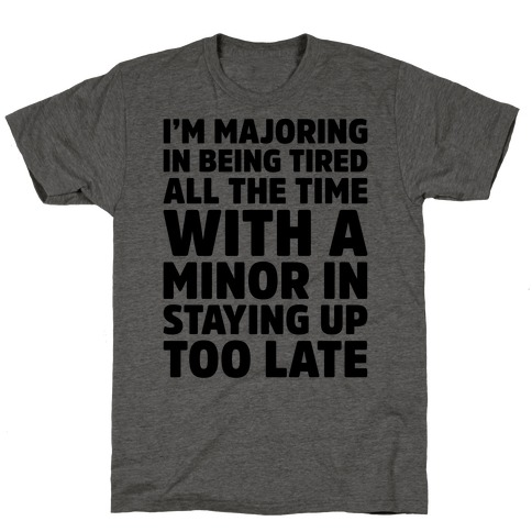 Majoring In Being Tired All The Time T-Shirt
