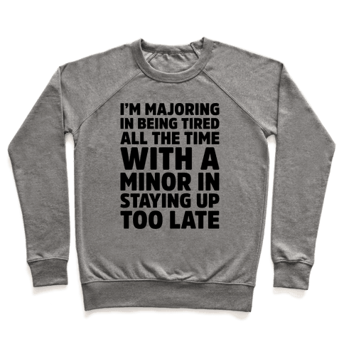 Majoring In Being Tired All The Time  Pullover