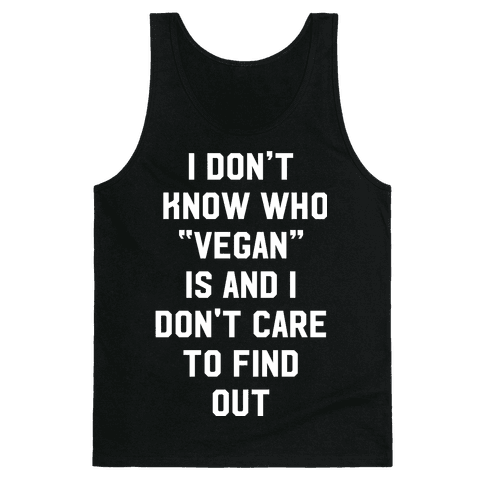 I Don't Know Who Vegan Is Tank Top