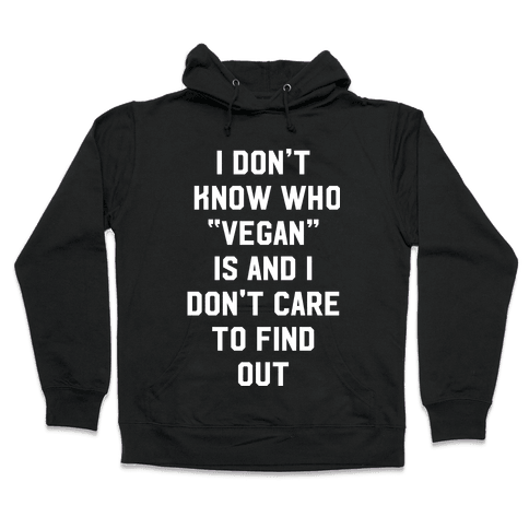 I Don't Know Who Vegan Is Hooded Sweatshirt