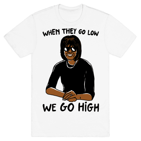 When They Go Low We Go High Mens T-Shirt
