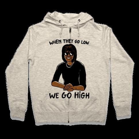 When They Go Low We Go High Zip Hoodie