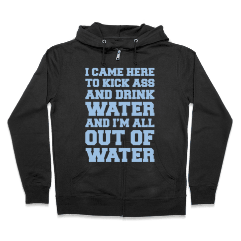 I Came Here To Kick Ass and Drink Water Parody White Print Zip Hoodie
