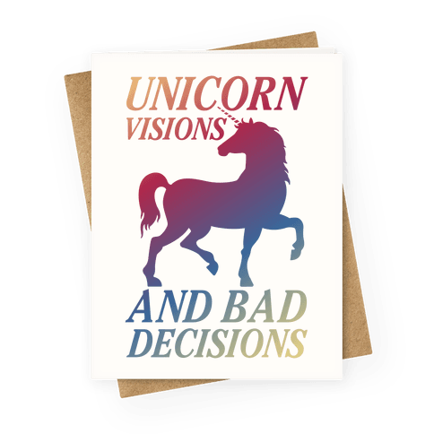 Unicorn Visions and Bad Decisions Greeting Card