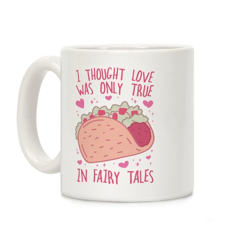 I Thought Love Was Only True In Fairy Tales Coffee Mug