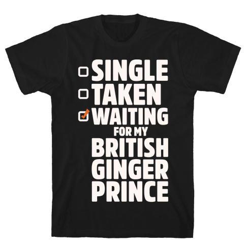 Single Taken Waiting For My British Ginger Prince White Print Mens T-Shirt