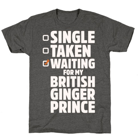 Single Taken Waiting For My British Ginger Prince White Print T-Shirt