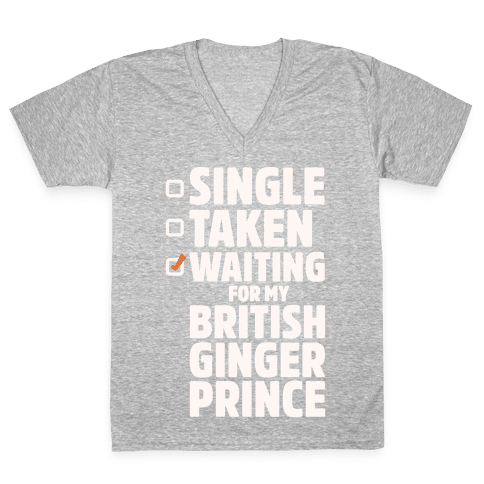 Single Taken Waiting For My British Ginger Prince White Print V-Neck Tee Shirt