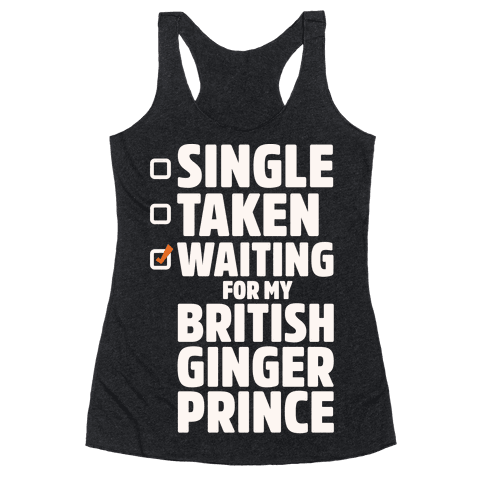 Single Taken Waiting For My British Ginger Prince White Print Racerback Tank Top