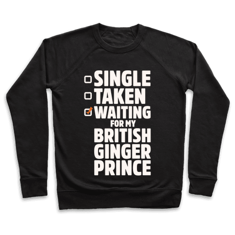 Single Taken Waiting For My British Ginger Prince White Print Pullover