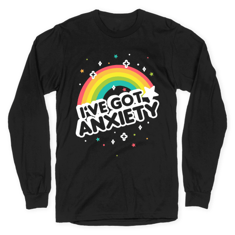 I've Got Anxiety Rainbow Long Sleeve T-Shirt
