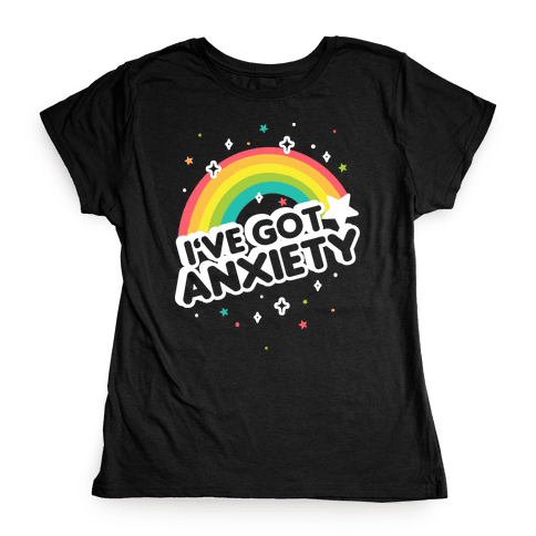 I've Got Anxiety Rainbow Womens T-Shirt