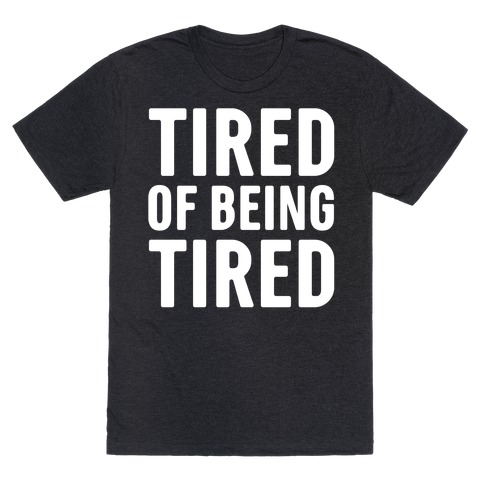 Tired of Being Tired White Print T-Shirt
