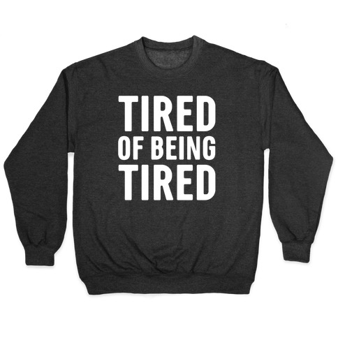 Tired of Being Tired White Print Pullover