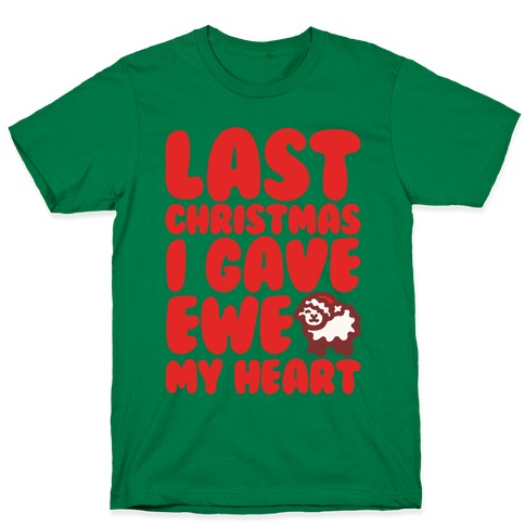 Last Christmas I Gave Ewe My Heart Parody White Print T-Shirt