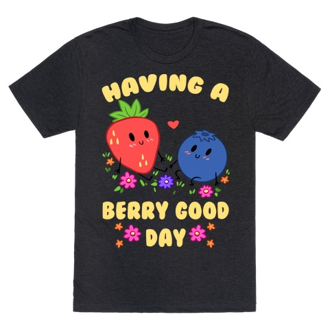 Having A Berry Good Day T-Shirt