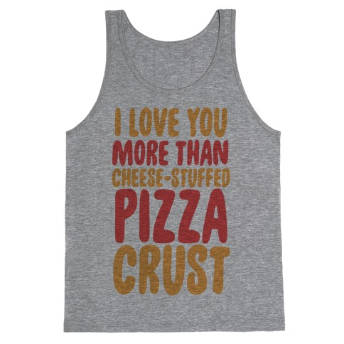 I Love You More Than Cheese-stuffed Pizza Crust Tank Top