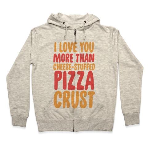 I Love You More Than Cheese-stuffed Pizza Crust Zip Hoodie