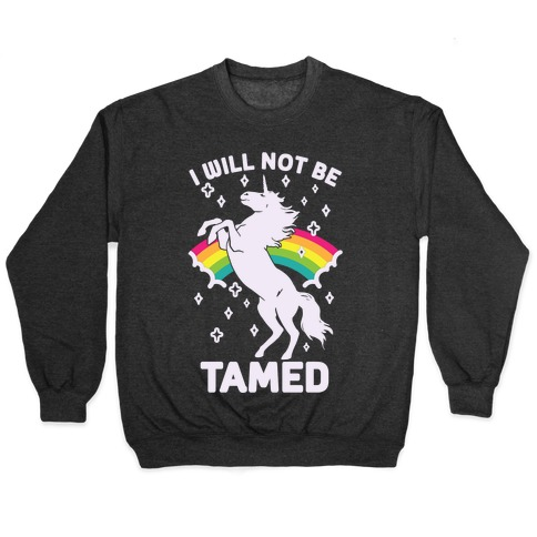 I Will Not Be Tamed Unicorn Pullover