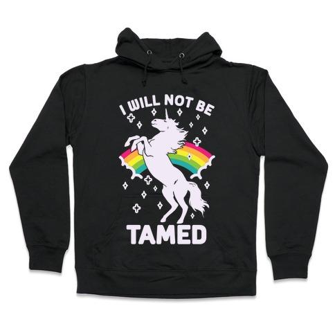 I Will Not Be Tamed Unicorn Hooded Sweatshirt