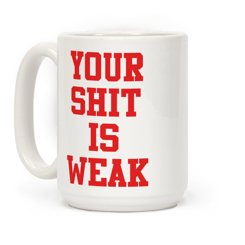 Your Shit is Weak Coffee Mug