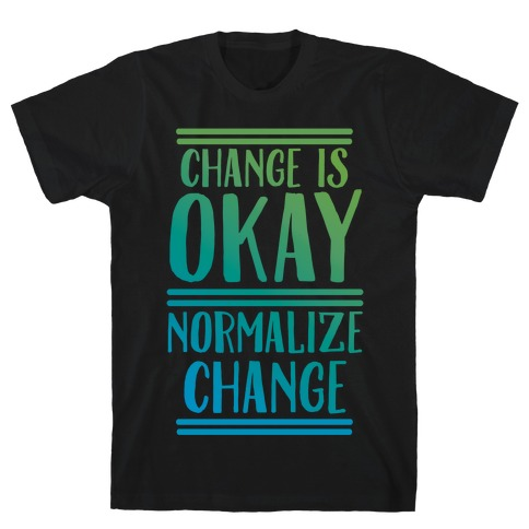 Change is OKAY, Normalize CHANGE T-Shirt