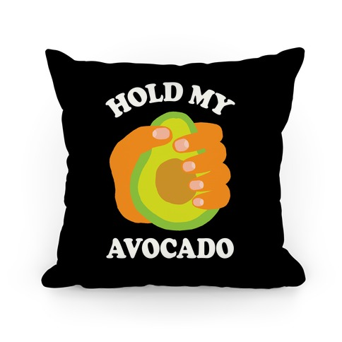 Hold My Avocado Pillow