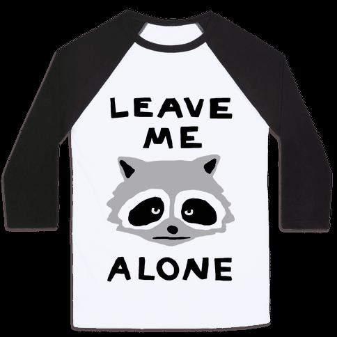 Leave Me Alone Raccoon Baseball Tee