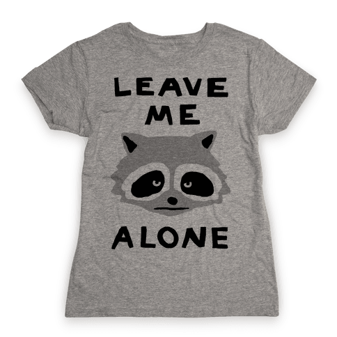 Leave Me Alone Raccoon Womens T-Shirt