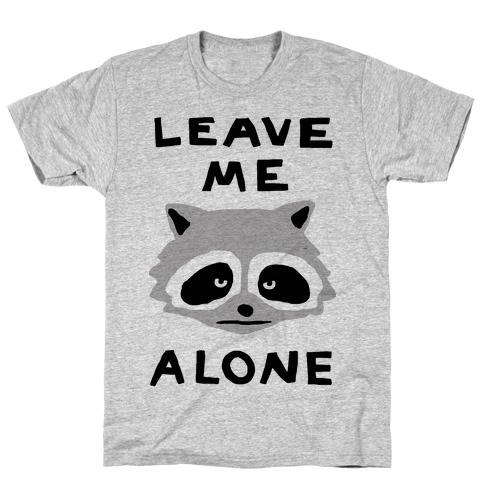 Leave Me Alone Raccoon T-Shirt