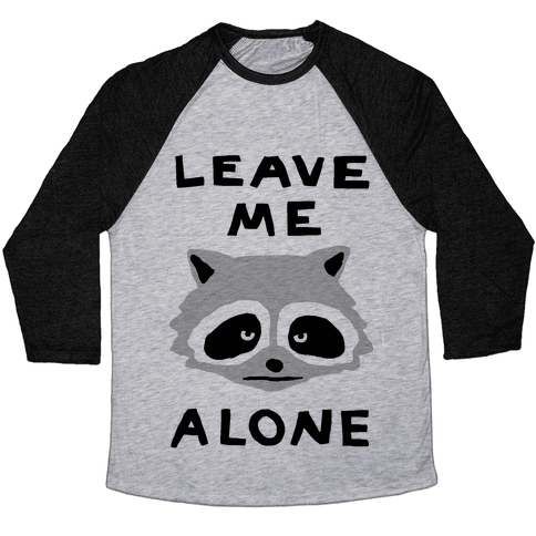 Leave Me Alone Raccoon Baseball Tee