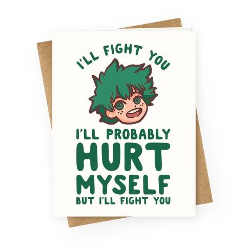 I'll Fight You I'll Probably Hurt Myself But I'll Fight You Midoriya Greeting Card
