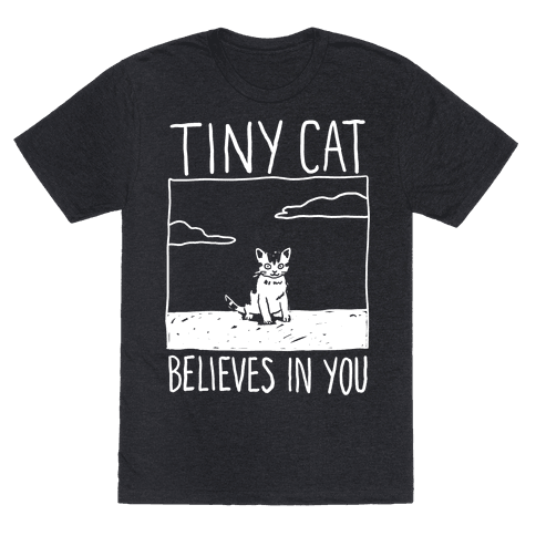 Tiny Cat Believes In You Tee