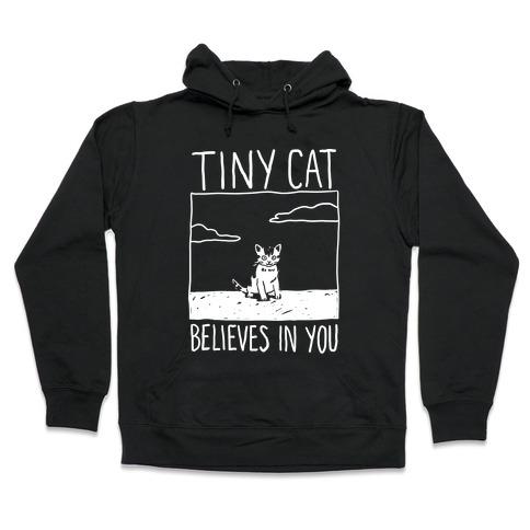 Tiny Cat Believes In You Hooded Sweatshirt