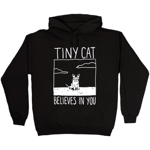 Tiny Cat Believes In You Hooded Sweatshirt