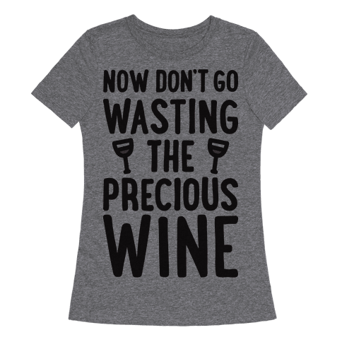 Now Dont Go Wasting The Precious Wine - Parody