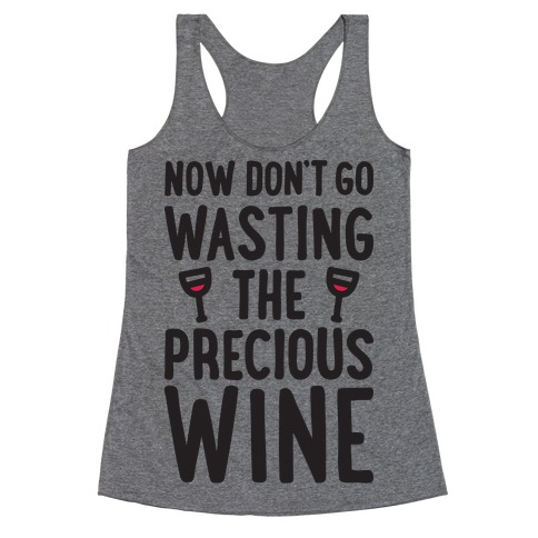 Now Don't Go Wasting The Precious Wine - Parody Racerback Tank Top