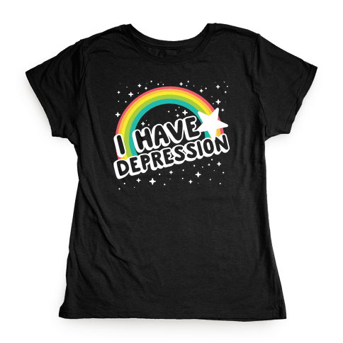 I Have Depression Womens T-Shirt