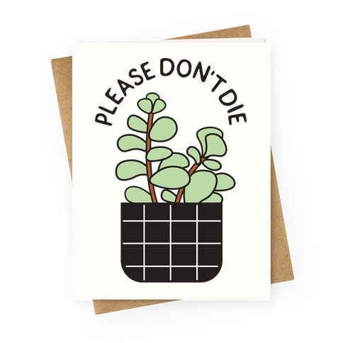 Please Don't Die Greeting Card