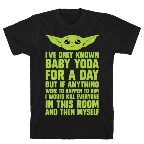 If Anything Bad Happened To Baby Yoda... T-Shirt