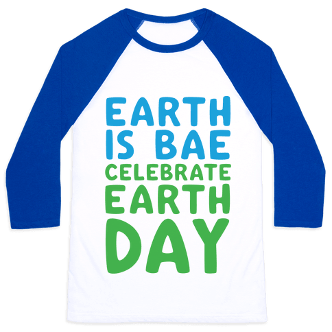 Earth Is Bae Celebrate Earth Day  Baseball Tee