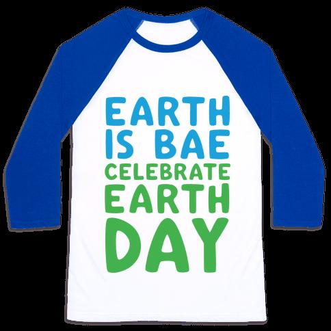 Earth Is Bae Celebrate Earth Day  Baseball Tee