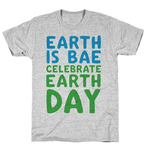 Earth Is Bae Celebrate Earth Day T-Shirt